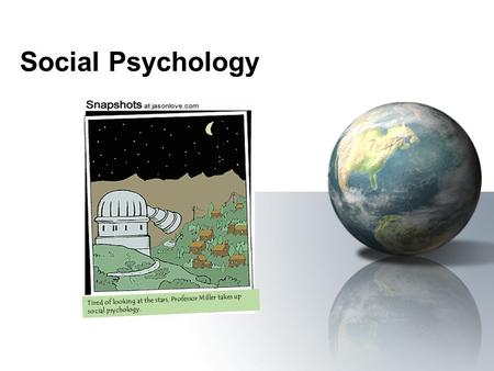 Social Psychology Tired of looking at the stars, Professor Miller takes up social psychology Tired of looking at the stars, Professor Miller takes up social.