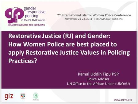 Restorative Justice (RJ) and Gender: How Women Police are best placed to apply Restorative Justice Values in Policing Practices? Kamal Uddin Tipu PSP Police.