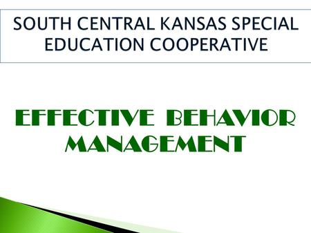 EFFECTIVE BEHAVIOR MANAGEMENT. Management is for us to deal with and Control is for the child to deal with. There is a time for action and there is.