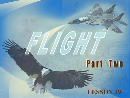 "FLIGHT Part Two (There is some nice music 'ןאי the same name as the movie, ""Magnificent Men and Their Flying Machines"". If possible, play this to open."
