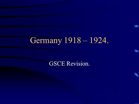 Germany 1918 – 1924. GSCE Revision.. Break it down….. Versailles & Weimar. The Depression & Hitler's Rise to Power. The Consolidation of Power. Life in.