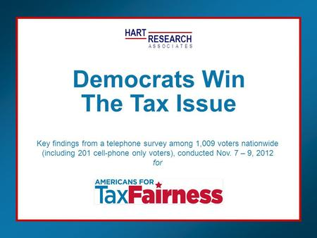 HART RESEARCH ASSOTESCIA Key findings from a telephone survey among 1,009 voters nationwide (including 201 cell-phone only voters), conducted Nov. 7 –