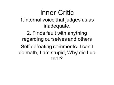 Inner Critic 1.Internal voice that judges us as inadequate.