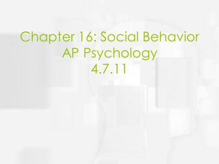 Chapter 16: Social Behavior AP Psychology 4.7.11.