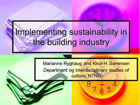 Implementing sustainability in the building industry Marianne Ryghaug and Knut H. Sørensen Department og interdisciplinary studies of culture, NTNU.
