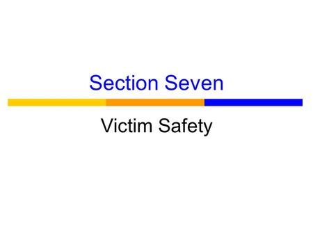 Section Seven Victim Safety. Language ● Victims and survivors ● Victims (primarily using female pronouns) ● Offenders (primarily using male pronouns)