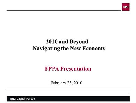 1 February 23, 2010 FPPA Presentation 2010 and Beyond – Navigating the New Economy.