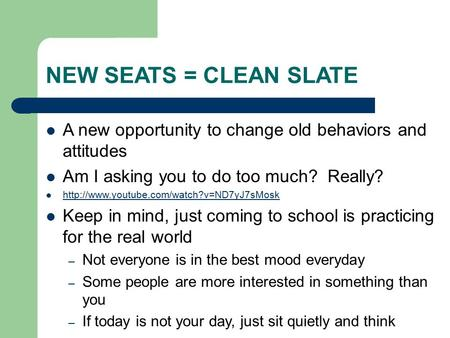 NEW SEATS = CLEAN SLATE A new opportunity to change old behaviors and attitudes Am I asking you to do too much? Really?
