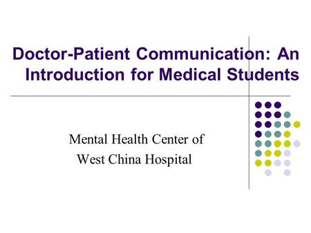 Doctor-Patient Communication: An Introduction for Medical Students Mental Health Center of West China Hospital.