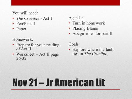 Nov 21 – Jr American Lit You will need: The Crucible - Act I Agenda: