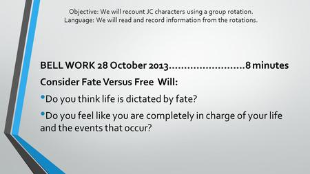 Objective: We will recount JC characters using a group rotation. Language: We will read and record information from the rotations. BELL WORK 28 October.