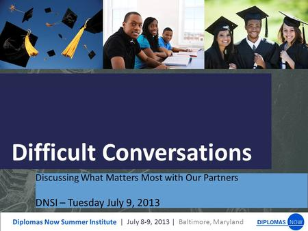 Difficult Conversations Discussing What Matters Most with Our Partners DNSI – Tuesday July 9, 2013.