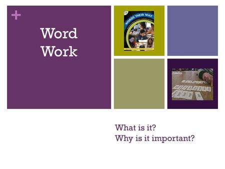 + What is it? Why is it important? Word Work. + What is Word Work? Integration of phonics, spelling and vocabulary. Based on spelling patterns that students.