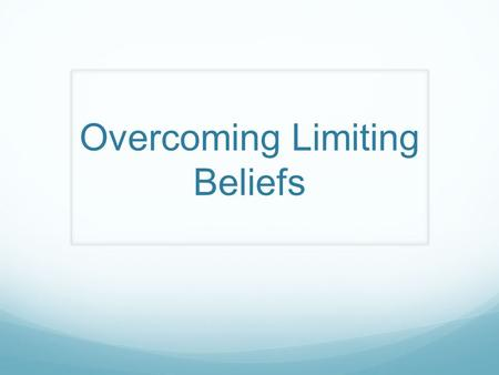 Overcoming Limiting Beliefs. UPPER LIMIT PROBLEM.