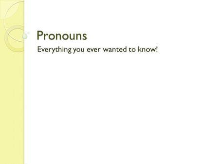 Pronouns Everything you ever wanted to know!. Personal Pronouns numberpersongender Subject / Object/ Nominative Objective Case singular 1stmale/femaleIme.