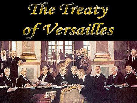 1.What did the Allies want at the Treaty of Versailles? 2.What was Germany's punishment? 3.What are reparations? 4.What was the League of Nations?
