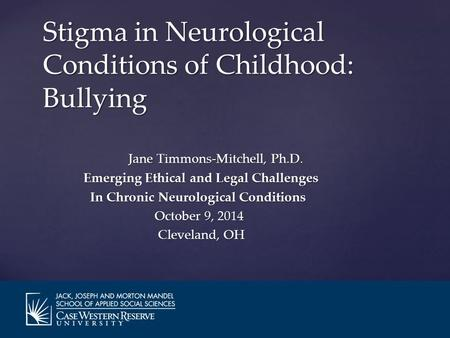 Jane Timmons-Mitchell, Ph.D. Emerging Ethical and Legal Challenges In Chronic Neurological Conditions In Chronic Neurological Conditions October 9, 2014.