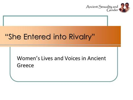 """She Entered into Rivalry"" Women's Lives and Voices in Ancient Greece."