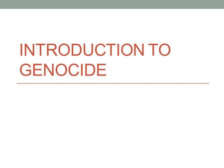 INTRODUCTION TO GENOCIDE. Quotes on Genocide There aren't just bad people that commit genocide; we are all capable of it. It's our evolutionary history.