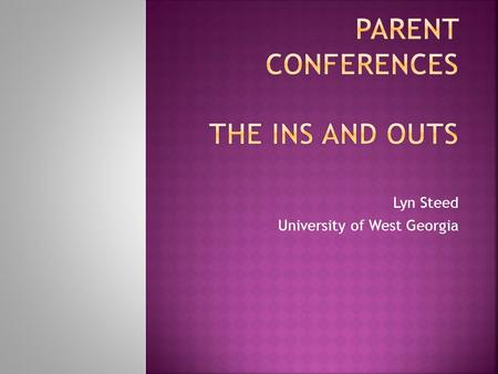 Lyn Steed University of West Georgia.  Send a personal letter to each parent to confirm the day, time, and place of the conference.  Give parents plenty.