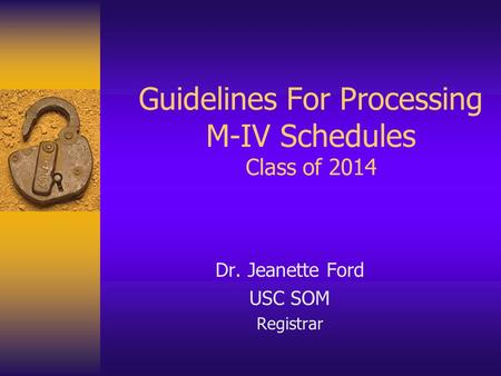 Guidelines For Processing M-IV Schedules Class of 2014 Dr. Jeanette Ford USC SOM Registrar.