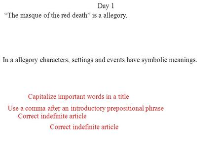 "Day 1 ""The masque of the red death"" is a allegory."