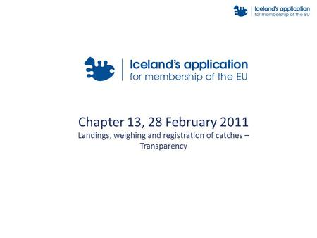 Chapter 13, 28 February 2011 Landings, weighing and registration of catches – Transparency.