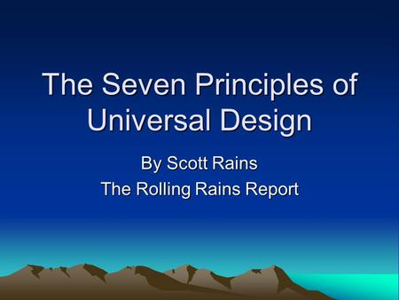 The Seven Principles of Universal Design By Scott Rains The Rolling Rains Report.