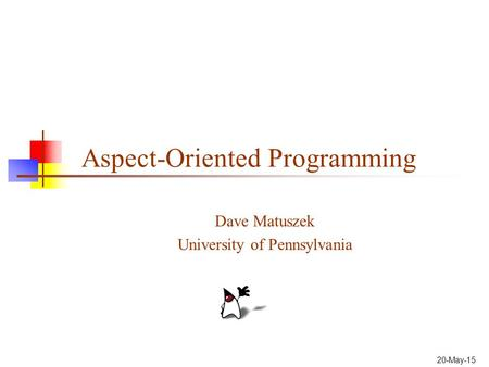 20-May-15 Aspect-Oriented Programming Dave Matuszek University of Pennsylvania.