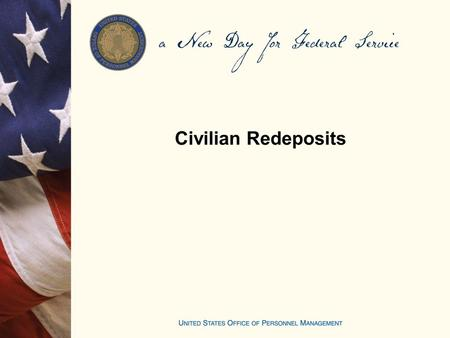 Civilian Redeposits. Objectives Identify the steps for in processing an application to make a redeposit Explain the effects of not paying a redeposit.