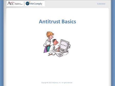 Copyright© 2010 WeComply, Inc. All rights reserved. 5/20/2015 Antitrust Basics.