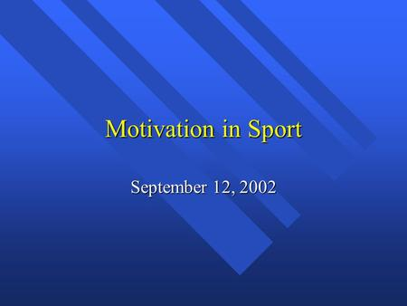 Motivation in Sport September 12, 2002. Theory-Based Approaches to Motivation Competence Motivation (Harter, 1978, 1981) Competence Motivation (Harter,