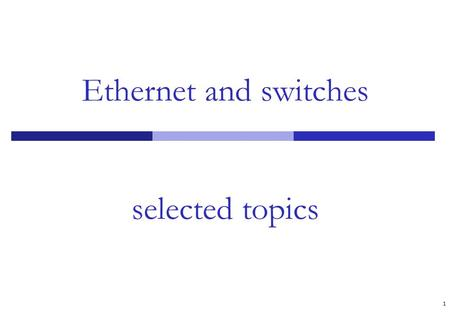 Ethernet and switches selected topics 1. Agenda Scaling ethernet infrastructure VLANs 2.