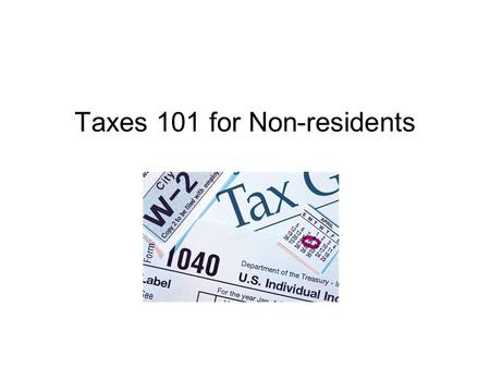 Taxes 101 for Non-residents. All J-1 and F-1 students are required to file some sort of tax form, whether you have earned any income or not. International.
