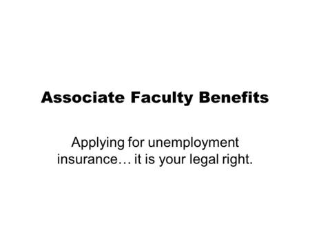 Associate Faculty Benefits Applying for unemployment insurance… it is your legal right.