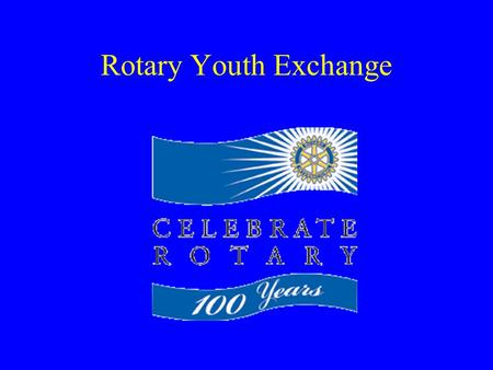 Rotary Youth Exchange What is Rotary International? First Service Club In the World Worldwide organization of business and professional leaders Provides.