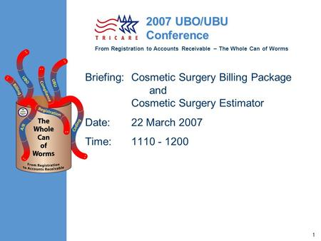 From Registration to Accounts Receivable – The Whole Can of Worms 2007 UBO/UBU Conference 1 Briefing:Cosmetic Surgery Billing Package and Cosmetic Surgery.