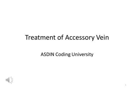 Treatment of Accessory Vein ASDIN Coding University 1.