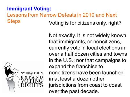 Voting is for citizens only, right? Not exactly. It is not widely known that immigrants, or noncitizens, currently vote in local elections in over a half.