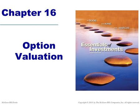 Chapter 16 Option Valuation Copyright © 2010 by The McGraw-Hill Companies, Inc. All rights reserved.McGraw-Hill/Irwin.