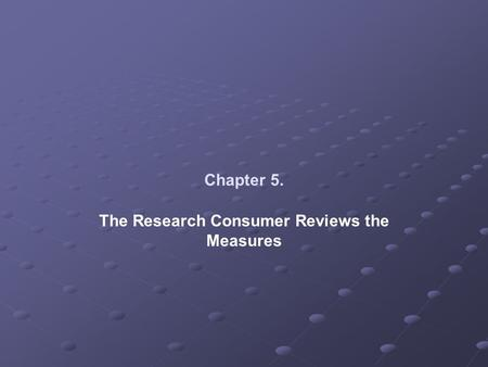 Chapter 5. The Research Consumer Reviews the Measures.
