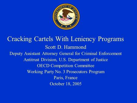 Cracking Cartels With Leniency Programs Scott D. Hammond Deputy Assistant Attorney General for Criminal Enforcement Antitrust Division, U.S. Department.