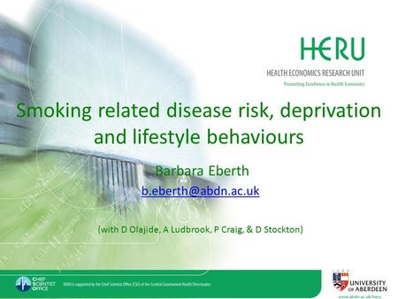 Smoking related disease risk, deprivation and lifestyle behaviours Barbara Eberth (with D Olajide, A Ludbrook, P Craig, & D Stockton)