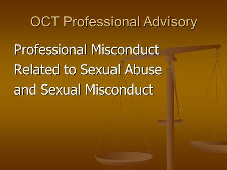 OCT Professional Advisory Professional Misconduct Related to Sexual Abuse and Sexual Misconduct.
