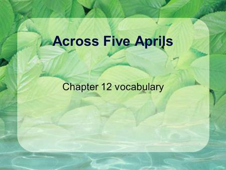 Across Five Aprils Chapter 12 vocabulary. tenacity She practices her gymnastics routine with the tenacity of a bulldog. The reporter was tenacious and.
