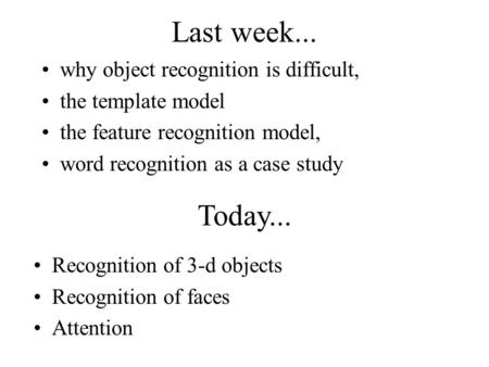 Last week... why object recognition is difficult, the template model the feature recognition model, word recognition as a case study Today... Recognition.