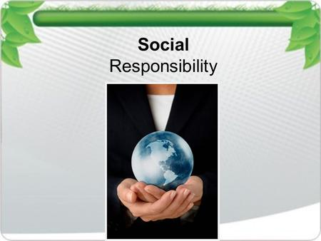 Social Responsibility. CSR Corporate Social Responsibility Have you ever wondered if anyone or any thing was harmed during the production of items you.