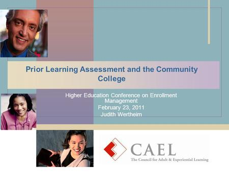 Prior Learning Assessment and the Community College Higher Education Conference on Enrollment Management February 23, 2011 Judith Wertheim.