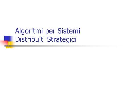 Algoritmi per Sistemi Distribuiti Strategici. Two Research Traditions Theoretical Computer Science: computational complexity What can be feasibly computed?