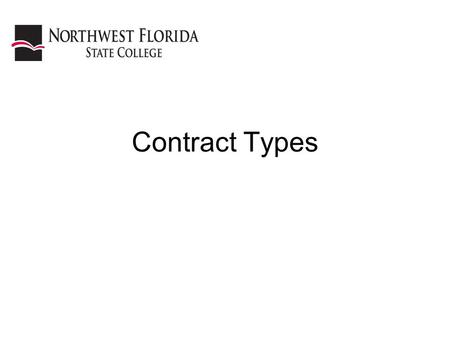 Contract Types. Forms of Contracts Completion – A product is delivered –Cost or Fixed Price –Product must be delivered –Contract completed on delivery.